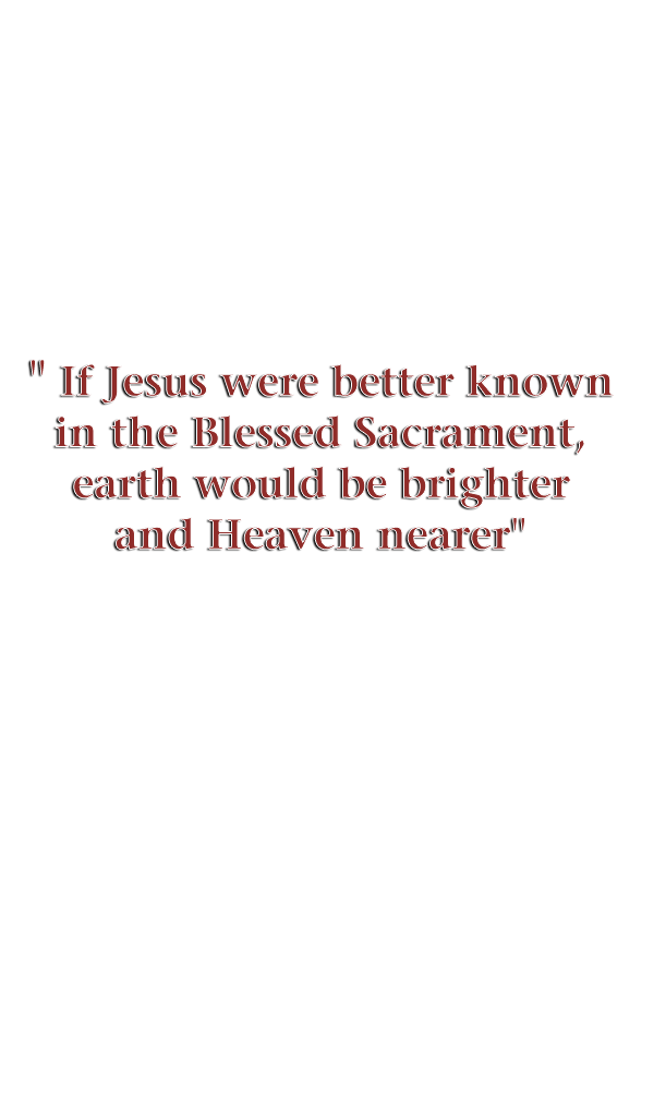 If Jesus were better known in the Blessed Sacrement