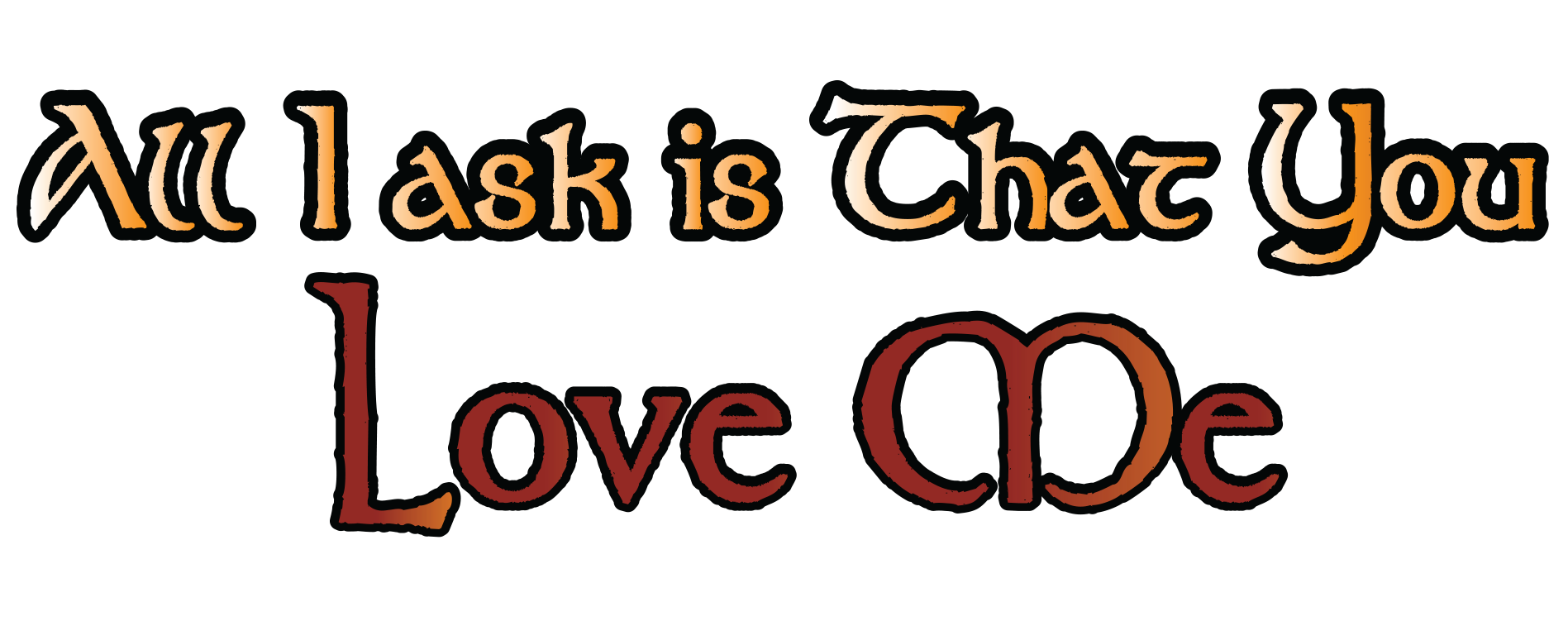 All I ask Is That You Love Me Logo